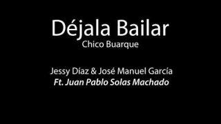 Déjala bailar. Jessy Díaz y José Manuel ft. Juan Pablo Solas Machado